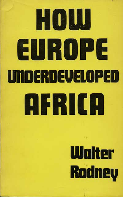 an analysis of how european countries under developed africa by walter rodney Walter rodney: how europe underdeveloped africa 742 likes walter rodney, the author of 'how europe underdeveloped africa', wrote the book out of the.